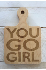 """Serving Board with Round Handle """"YOU GO GIRL"""""""