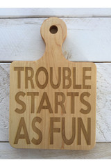 """Serving Board with Round Handle """"TROUBLE STARTS AS FUN"""""""
