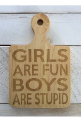 """Serving Board with Round Handle """"GIRLS ARE FUN BOYS ARE STUPID"""""""