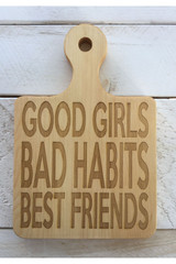 """Serving Board with Round Handle """"GOOD GIRLS BAD HABITS BEST FRIENDS"""""""