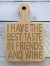 """Serving Board with Round Handle """"I HAVE THE BEST TASTE IN FRIENDS AND WINE"""""""
