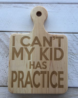 """Serving Board with Round Handle - """"I CAN'T MY KID HAS PRACTICE"""""""