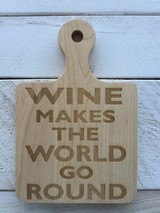 """Serving Board with Round Handle - """"WINE MAKES THE WORLD GO ROUND"""""""
