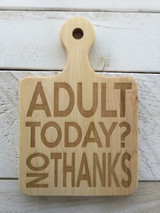 "Serving Board with Round Handle - ""ADULT TODAY? NO THANKS"""