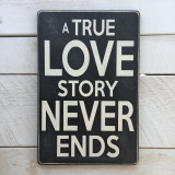 "Flat Sign - ""A True Love Story Never Ends"""