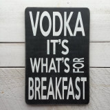 "Flat Sign - ""Vodka It's What's For Breakfast"