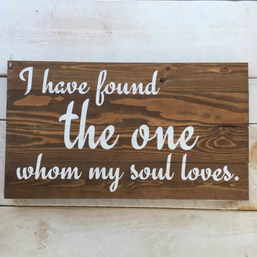 "Pine Floor Board Sign - ""I Have Found The One Whom My Soul Loves"""