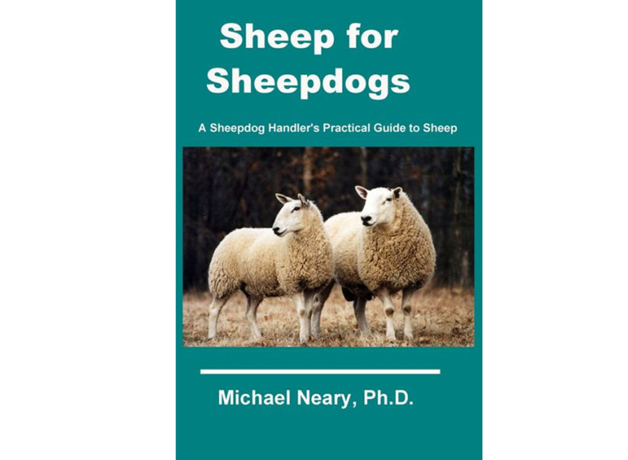 Sheep for Sheepdogs: A Sheepdog Handler's Practical Guide to Sheep by Michael Neary