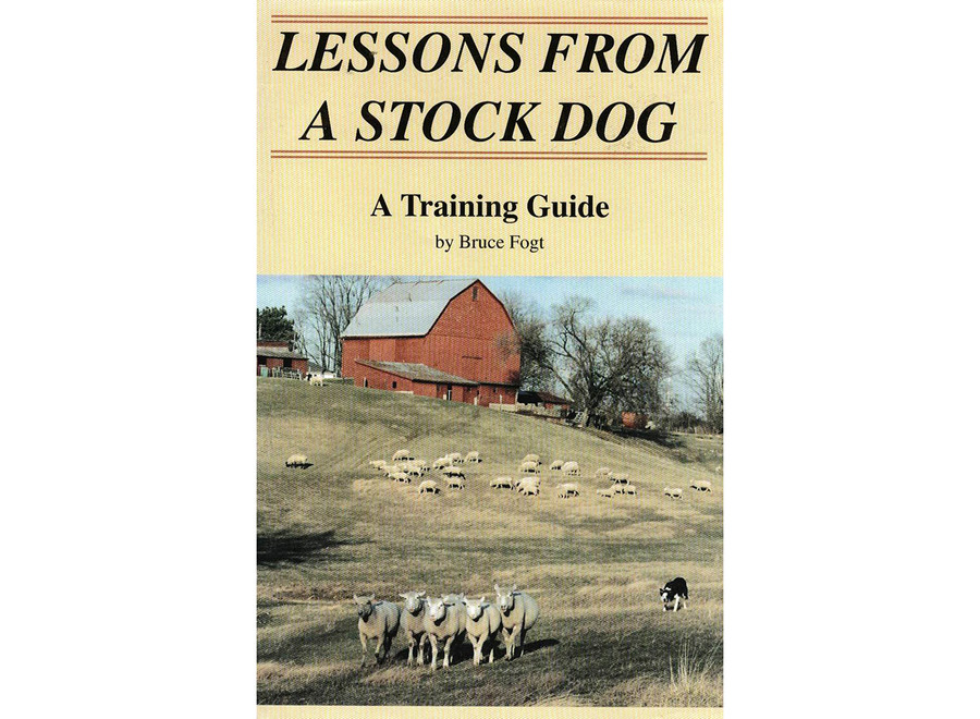 Lessons From A Stock Dog/ A Training Guide Hardcover  by Bruce Fogt