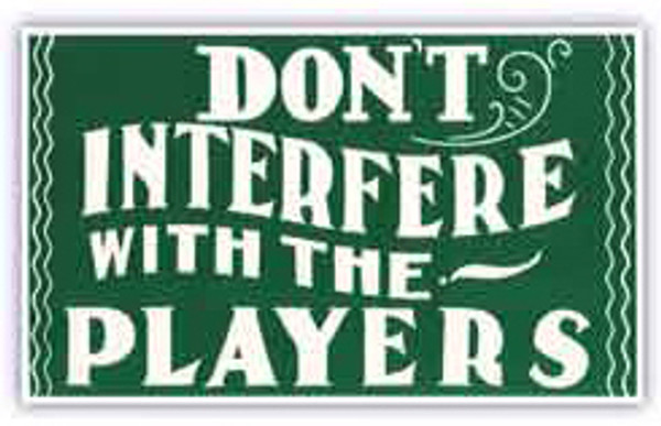 Pool Hall Advisory Sign - Don't Interfere With the Players