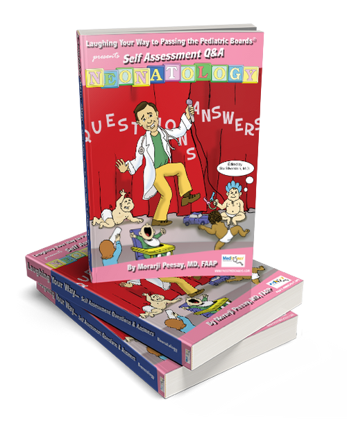 Laughing Your Way to Passing Neonatology - Book 1 - Laughing Your Way to Passing the Pediatric Boards, Pediatric Board Exam Study Guide, Pediatric Board exam Sample Questions and Answers, MOCA Preparation, Pediatric Board Certification, neonatology, pediatrics.
