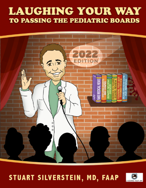 Laughing Your Way to Passing the Pediatric Boards 2022 - Laughing Your Way to Passing the Pediatric Boards, Pediatric Board Exam Study Guide, Pediatric Board exam Sample Questions and Answers, MOCA Preparation, Pediatric Board Certification | Laughing Your Way