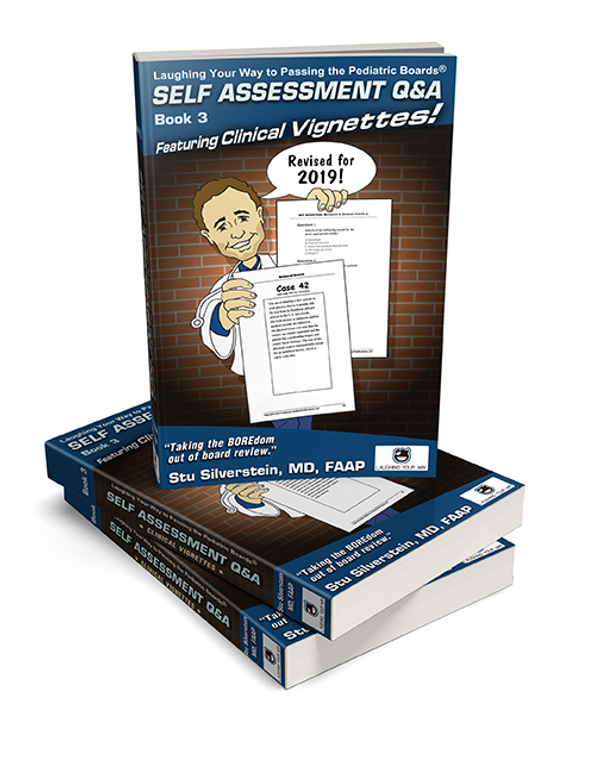 Self Assessment Question and Answers 2018 Volume 3 Clinical Vignettes - Laughing Your Way to Passing the Pediatric Boards, Pediatric Board Exam Study Guide, Pediatric Board exam Sample Questions and Answers, MOCA Preparation, Pediatric Board Certification, neonatology, pediatrics.
