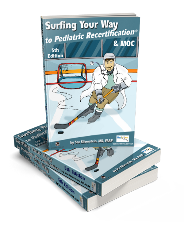 Surfing Your Way to Pediatric Recertification and MOC 5th edition - Laughing Your Way to Passing the Pediatric Boards, Pediatric Board Exam Study Guide, Pediatric Board exam Sample Questions and Answers, MOCA Preparation, Pediatric Board Certification, neonatology, pediatrics | Laughing Your Way