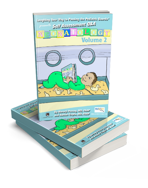 Laughing Your Way to Passing the Pediatric Boards presents Self Assessment Q&A Neonatology Volume 2 - Laughing Your Way to Passing the Pediatric Boards, Pediatric Board Exam Study Guide, Pediatric Board exam Sample Questions and Answers, MOCA Preparation, Pediatric Board Certification, neonatology