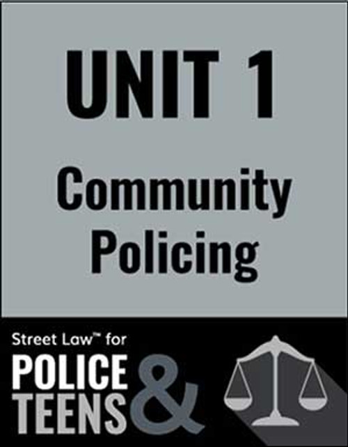 Street Law for Police & Teens - Unit 1: Community Policing (PDF version)