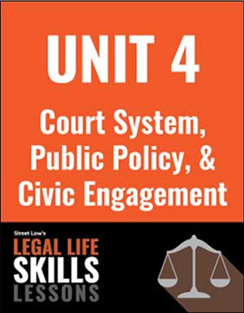 Legal Life Skills Lessons  - Unit 4: The Court System, Public Policy, & Civic Engagement (PDF version)