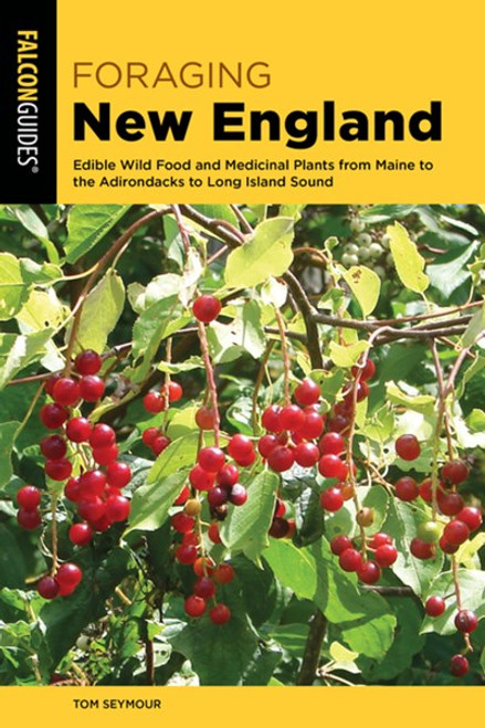Foraging New England: Edible Wild Food and Medicinal Plants from Maine to the Adirondacks to Long Island Sound
