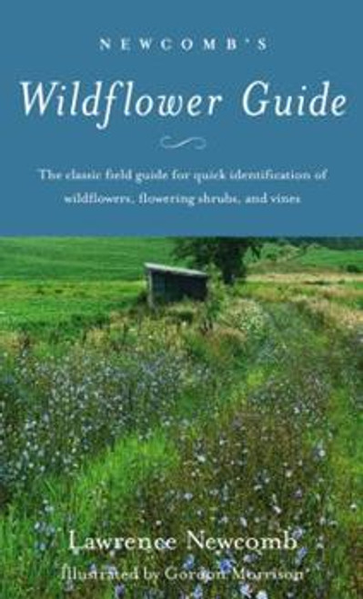 Newcomb's Wildflower Guide: The classic field guide for quick identification of wildflowers, flowering shrubs, and vines