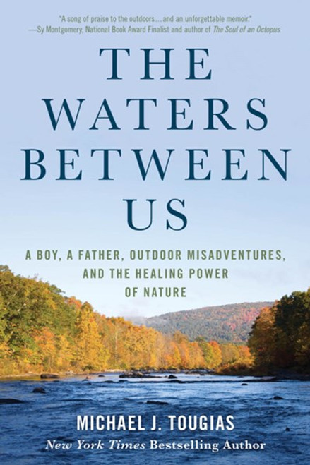 The Water Between Us:  A Boy, A Father, outdoor Misadventures, and The Healing Power of Nature