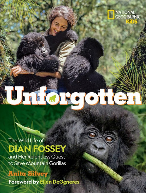 Unforgotten:  The Wild Life of Dian Fossey and Her Relentless Quest to Save Mountain Gorillas