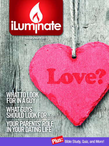 The very first issue of iLuminate. What should a guy look for in a relationship? What about a girl? And...What role are parents to play in a young person's dating life? All this and more in this issue!!