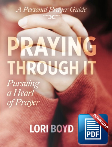 Downloadable Praying Through It: Pursuing a Heart of Prayer (Copyright Protected)