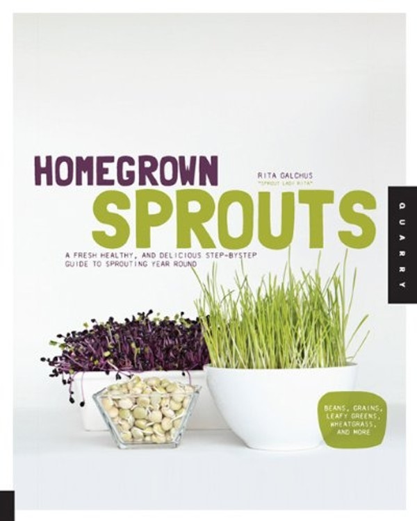 Homegrown Sprouts: A Fresh, Healthy, and Delicious Step-by-Step Guide to Sprouting Year Round by Rita Galchus - Sprout Lady Rita