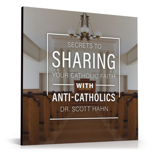 Secrets to Sharing Your Faith with Anti-Catholics
