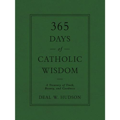 365 Days of Catholic Wisdom: A Treasury of Truth, Beauty, and Goodness