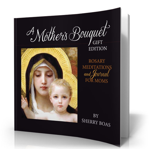 A Mother's Bouquet Gift Edition: Rosary Meditations and Journal for Moms