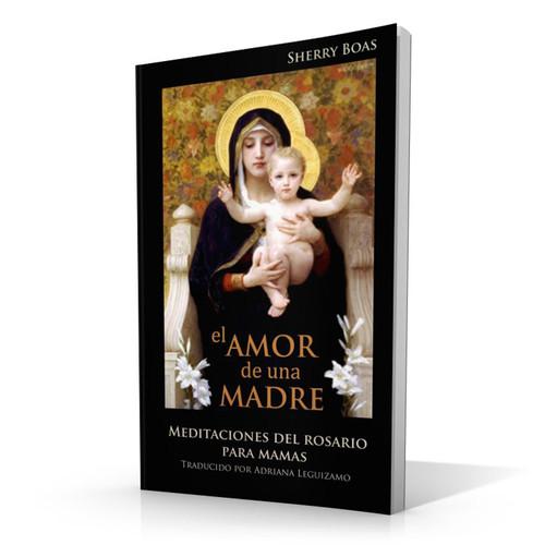 El Amor de una Madre: Meditaciones del Rosario para Mamas