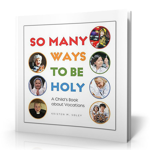 So Many Ways To Be Holy: A Child's Book About Vocations