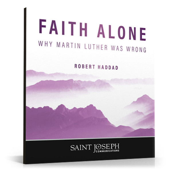 Faith Alone: Why Martin Luther Was Wrong