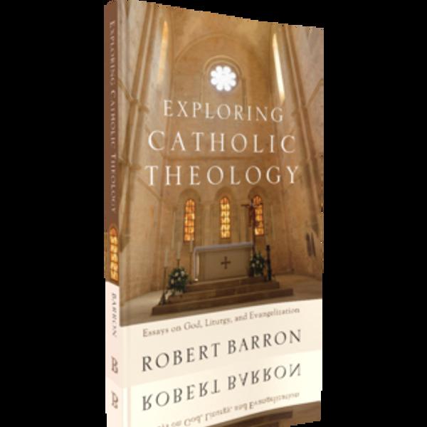 Exploring Catholic Theology: Essays on God Liturgy and Evangelization