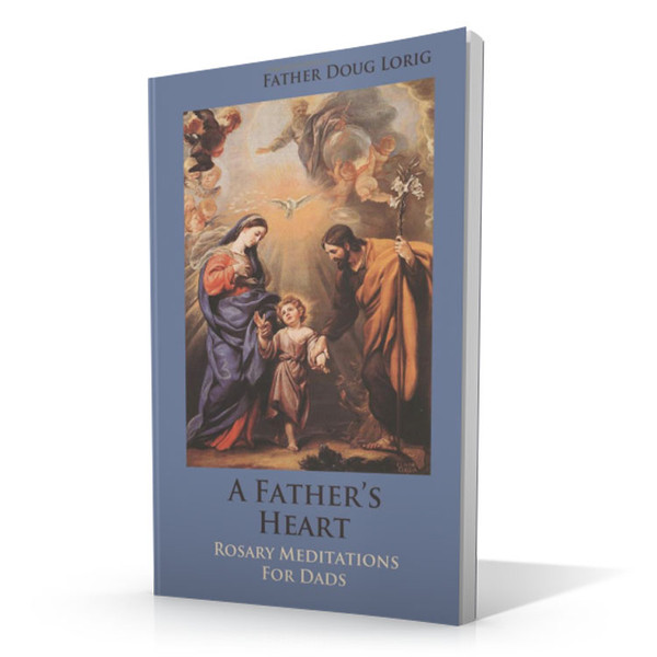 A Father's Heart: Rosary Meditations for Dads