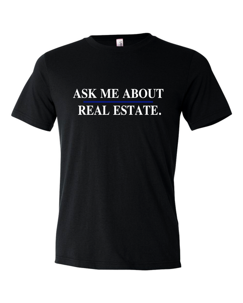 """""""Ask Me About Real Estate"""" Unisex T-Shirt"""
