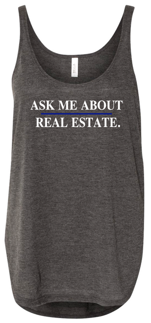 """""""Ask Me About Real Estate"""" Women's Flowy Tank With Side Slits"""