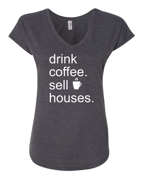"""""""Drink Coffee Sell Houses"""" Women's V Neck T-Shirt"""