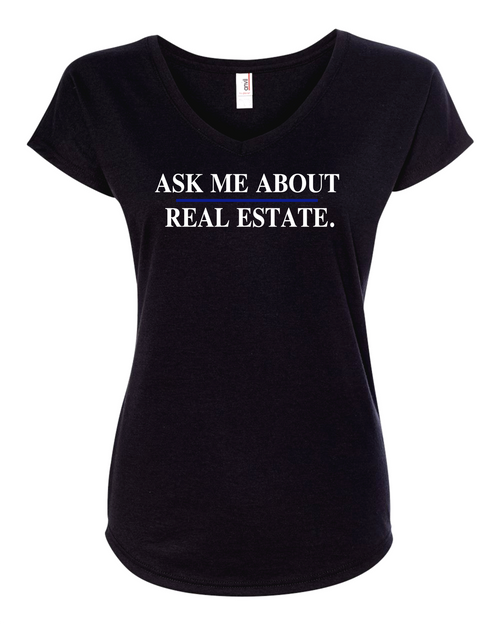 """""""Ask Me About Real Estate"""" Women's V Neck T-Shirt"""