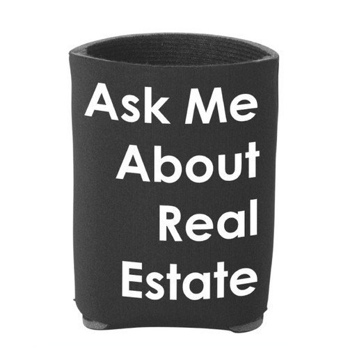 """""""Ask Me About Real Estate"""" Koozie"""