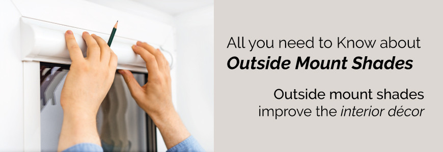 All You Need to Know about Outside Mount Shades