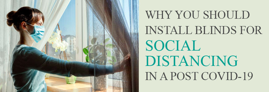 Why you should Install Blinds for Social Distancing in a Post COVID-19