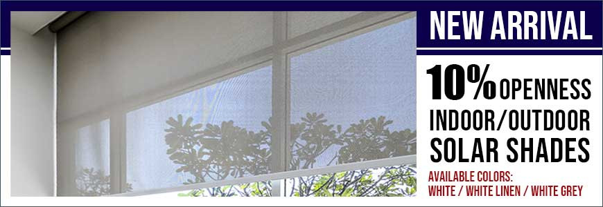 New Arrival: 10% Openness Indoor/Outdoor Solar Shades