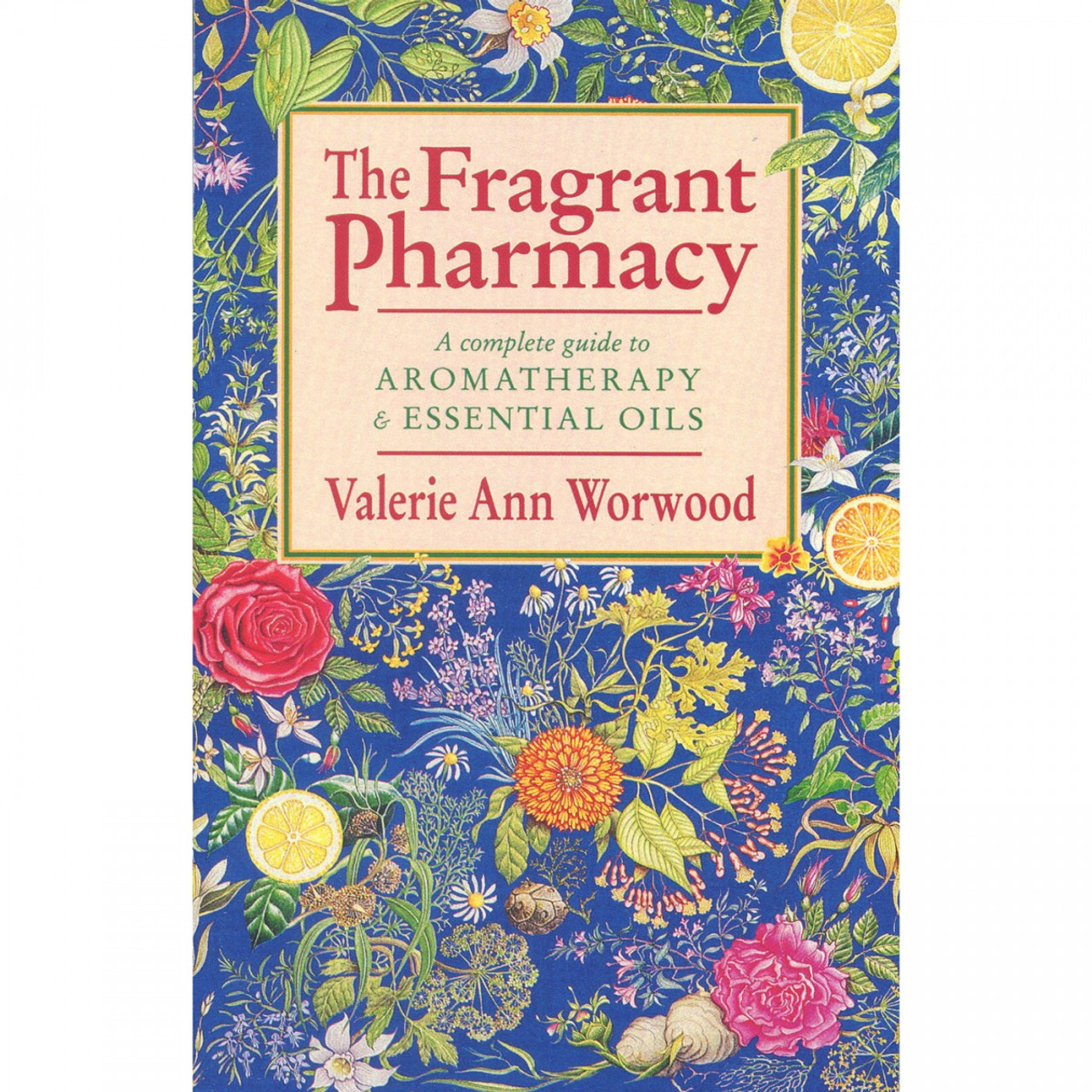The Fragrant Pharmacy by Valerie Ann Worwood