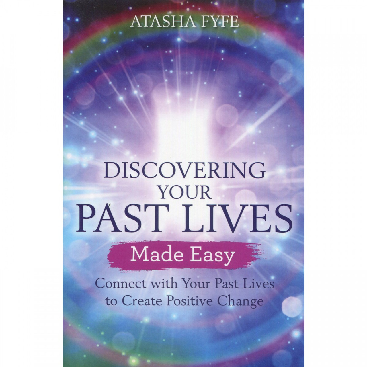 Discovering Your Past Lives Made Easy by Atasha Fyfe