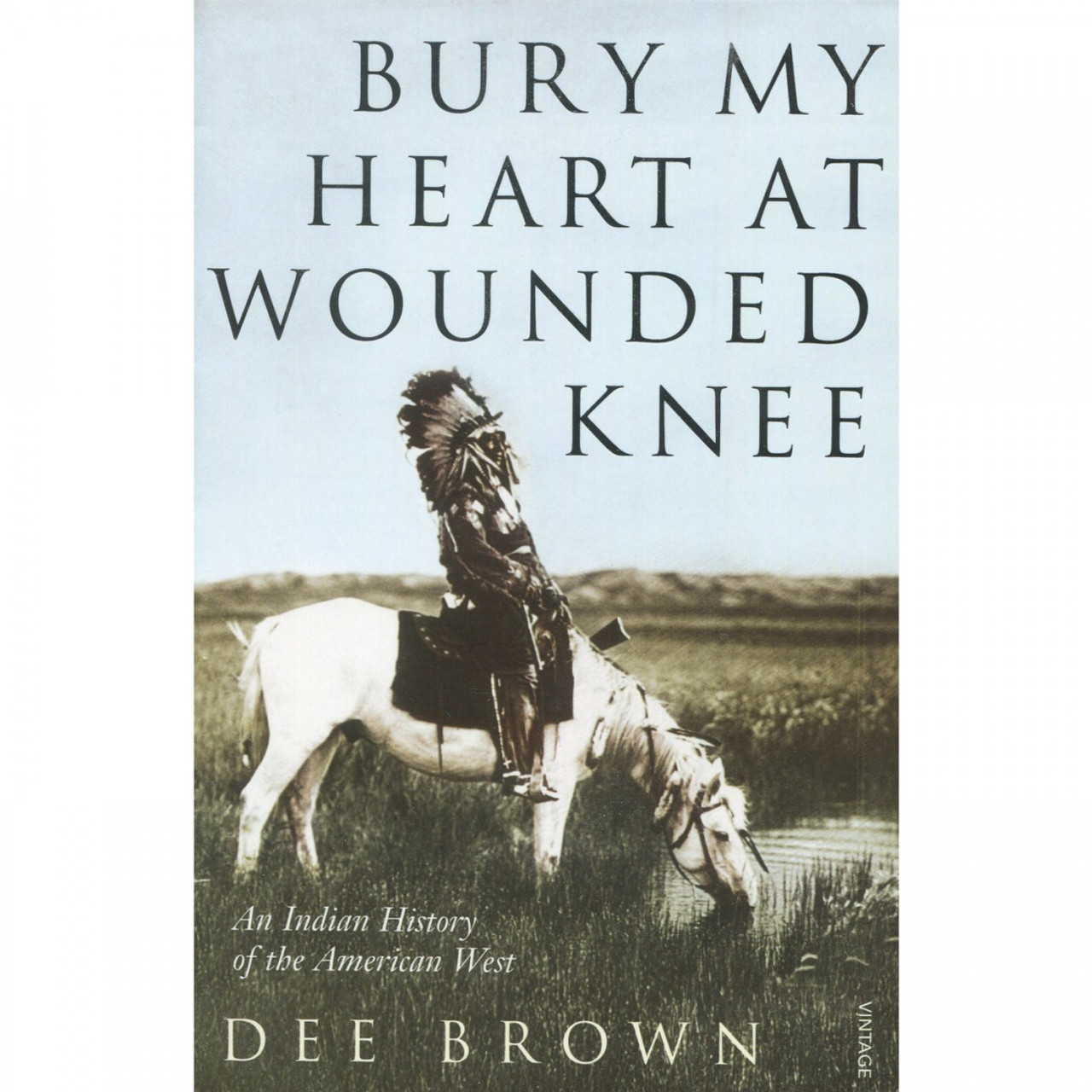 Bury My Heart at Wounded Knee by Dee Brown