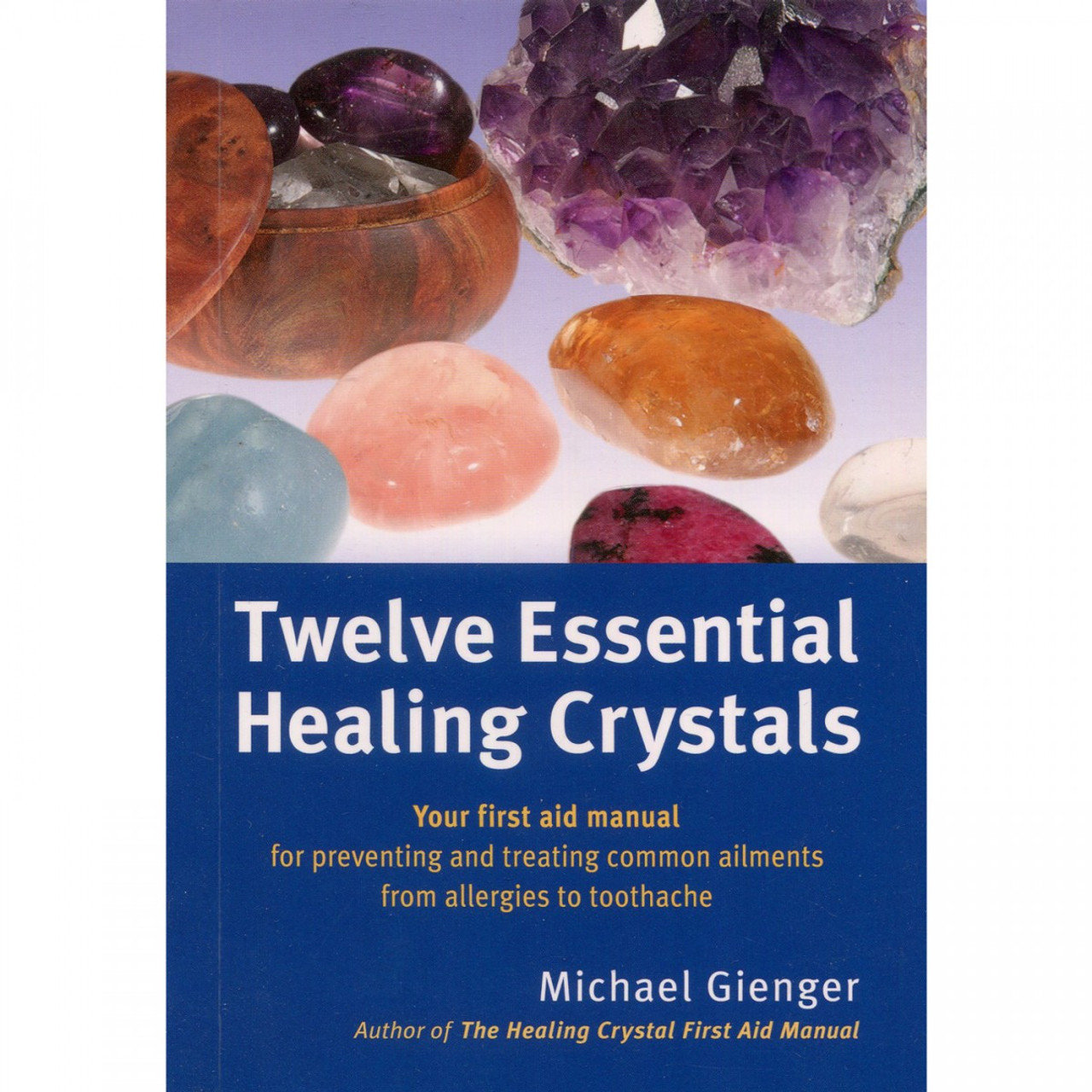 Twelve Essential Healing Crystals by Michael Gienger