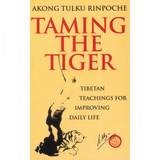 Taming the Tiger by Akong Tulku Rinpoche