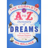 The Complete A-Z Dictionary of Dreams by Ian Wallace